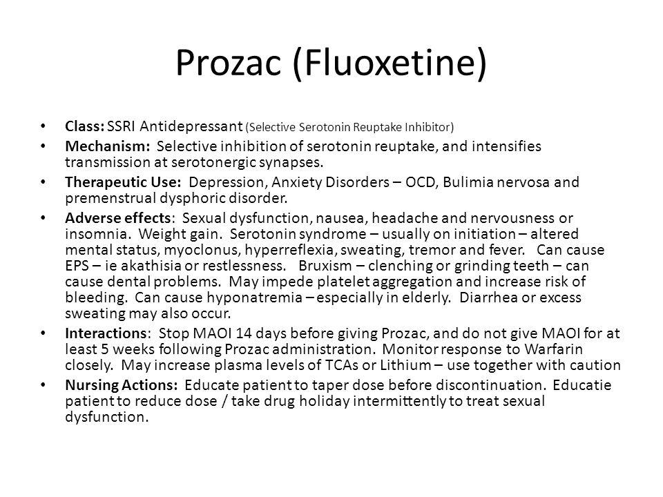 Prozac (Fluoxetine) Class: SSRI Antidepressant (Selective Serotonin Reuptake Inhibitor) Mechanism: Selective inhibition of serotonin reuptake, and int