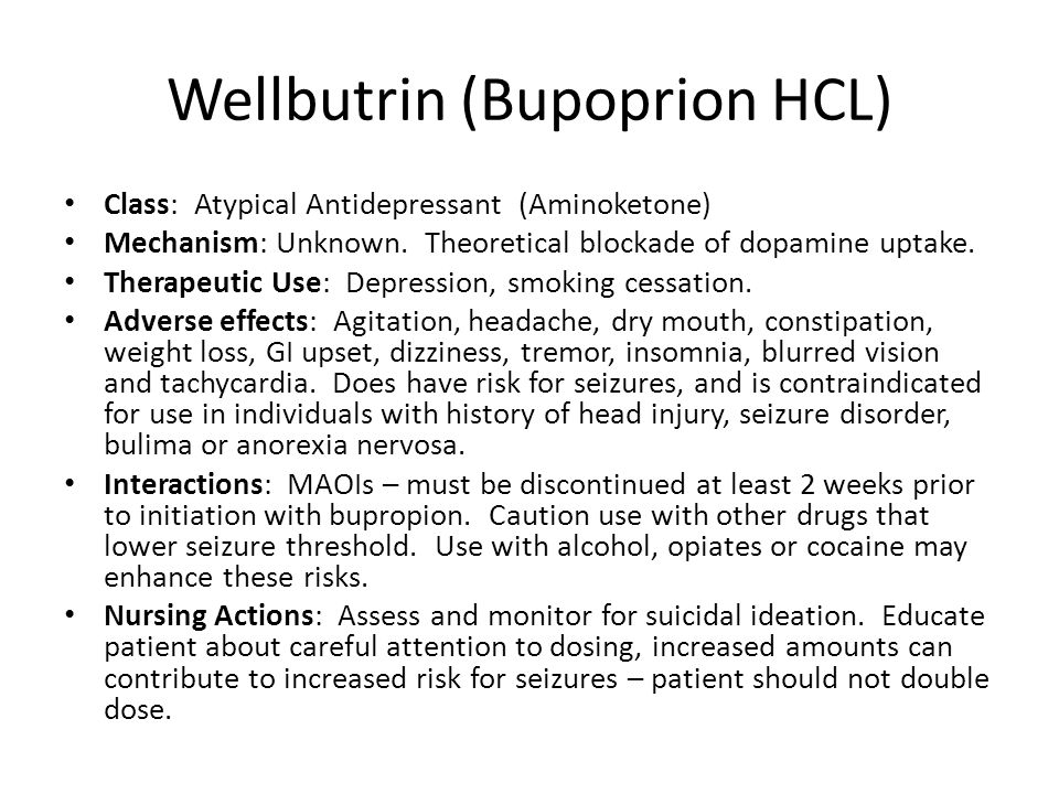 Wellbutrin (Bupoprion HCL) Class: Atypical Antidepressant (Aminoketone) Mechanism: Unknown. Theoretical blockade of dopamine uptake. Therapeutic Use: