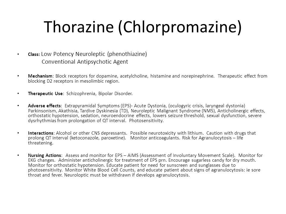 Thorazine (Chlorpromazine) Class: Low Potency Neuroleptic (phenothiazine) Conventional Antipsychotic Agent Mechanism: Block receptors for dopamine, ac