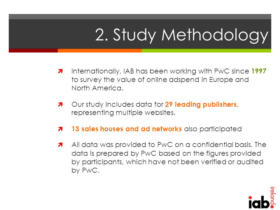 2. Study Methodology  Internationally, IAB has been working with PwC since 1997 to survey the value of online adspend in Europe and North America. 