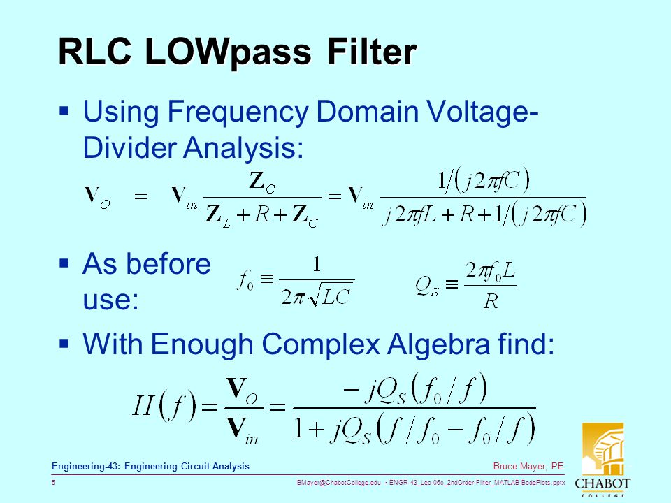 BMayer@ChabotCollege.edu ENGR-43_Lec-06c_2ndOrder-Filter_MATLAB-BodePlots.pptx 5 Bruce Mayer, PE Engineering-43: Engineering Circuit Analysis RLC LOWp