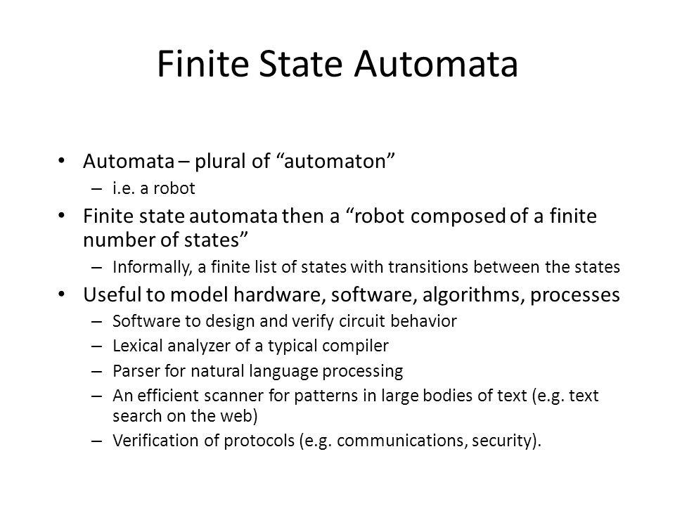 Finite State Automata Automata – plural of automaton – i.e.