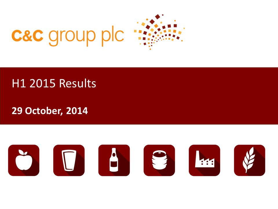 Disclaimer This presentation has been prepared solely in connection with the financial results of C&C Group plc (the Company ) for the period ended 31 August, 2014 and should be read in conjunction with the announcement of the financial results of the Company for the period ended 31 August, 2014, released 29 October, 2014 (the 2015 Half Year Announcement ).