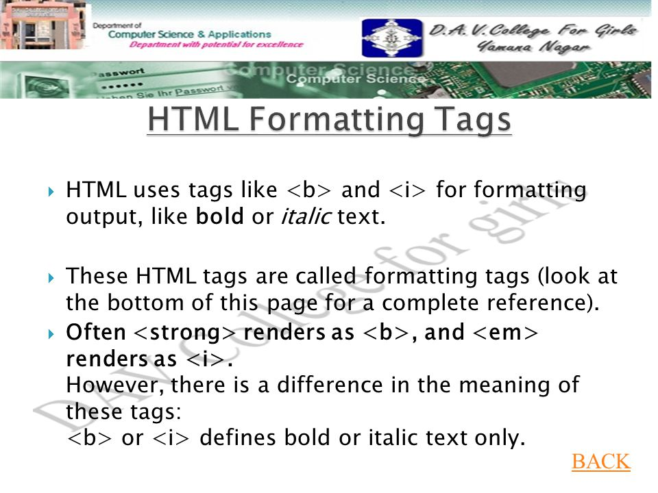  HTML uses tags like and for formatting output, like bold or italic text.