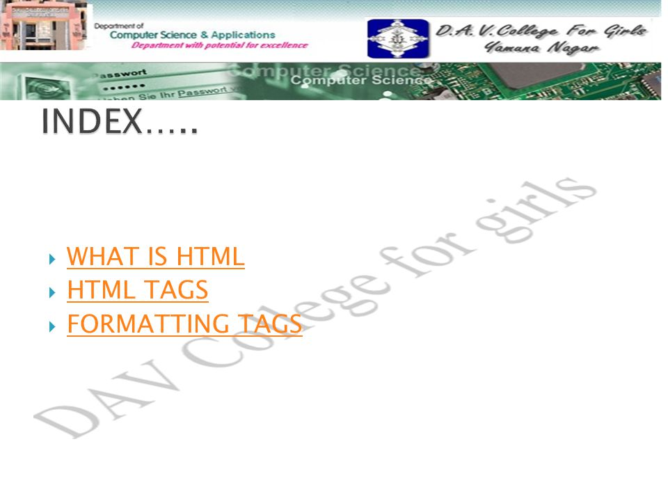  WHAT IS HTML WHAT IS HTML  HTML TAGS HTML TAGS  FORMATTING TAGS FORMATTING TAGS