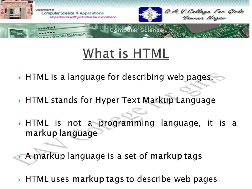  HTML is a language for describing web pages.  HTML stands for Hyper Text Markup Language  HTML is not a programming language, it is a markup langu