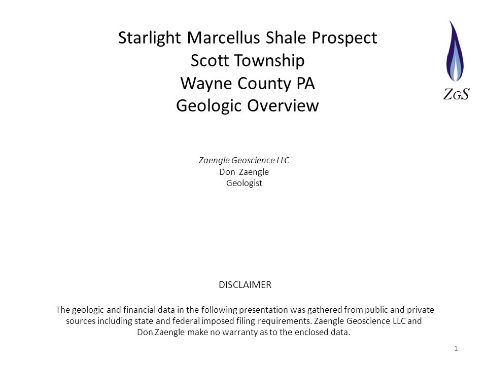 1 Zaengle Geoscience LLC Don Zaengle Geologist ZGSZGS DISCLAIMER The geologic and financial data in the following presentation was gathered from public and private sources including state and federal imposed filing requirements.