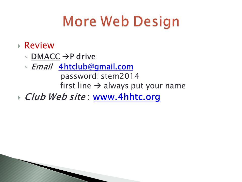  Review ◦ DMACC  P drive ◦ Email 4htclub@gmail.com password: stem2014 first line  always put your name4htclub@gmail.com  Club Web site : www.4hhtc.orgwww.4hhtc.org