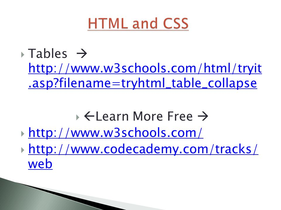  Tables  http://www.w3schools.com/html/tryit.asp?filename=tryhtml_table_collapse http://www.w3schools.com/html/tryit.asp?filename=tryhtml_table_coll