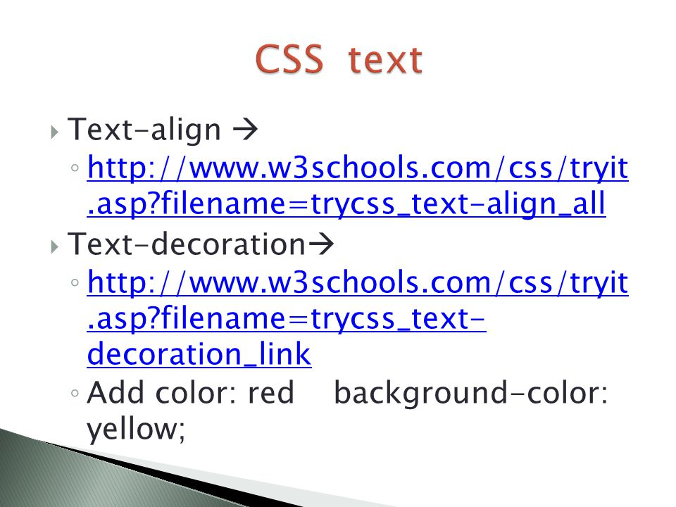  Text-align  ◦ http://www.w3schools.com/css/tryit.asp?filename=trycss_text-align_all http://www.w3schools.com/css/tryit.asp?filename=trycss_text-ali