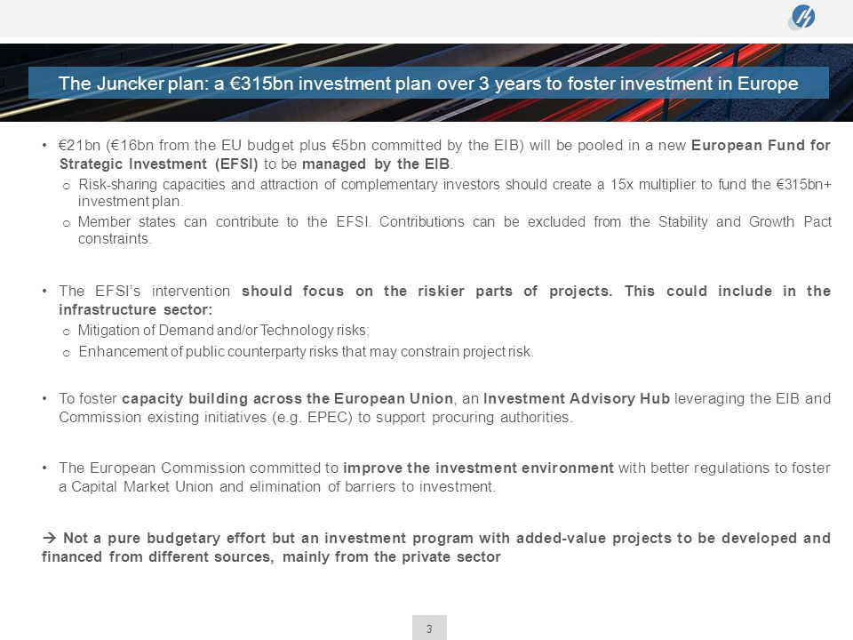 3 €21bn (€16bn from the EU budget plus €5bn committed by the EIB) will be pooled in a new European Fund for Strategic Investment (EFSI) to be managed by the EIB.