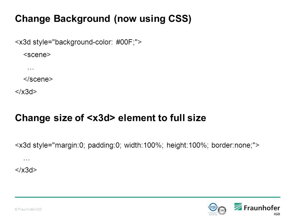 © Fraunhofer IGD Change Background (now using CSS) … Change size of element to full size …