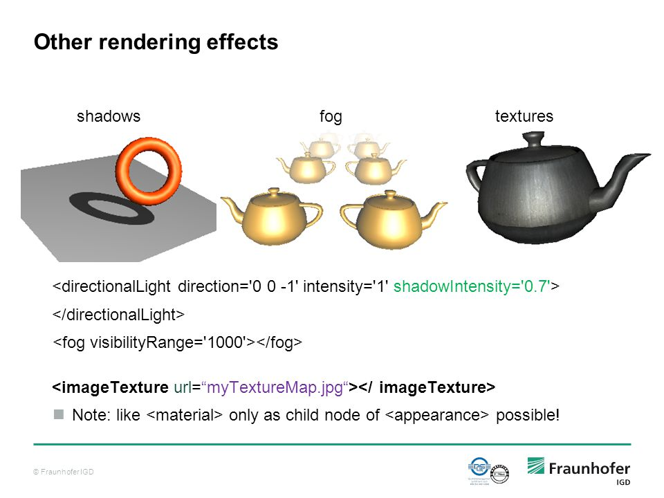 © Fraunhofer IGD Other rendering effects Note: like only as child node of possible.