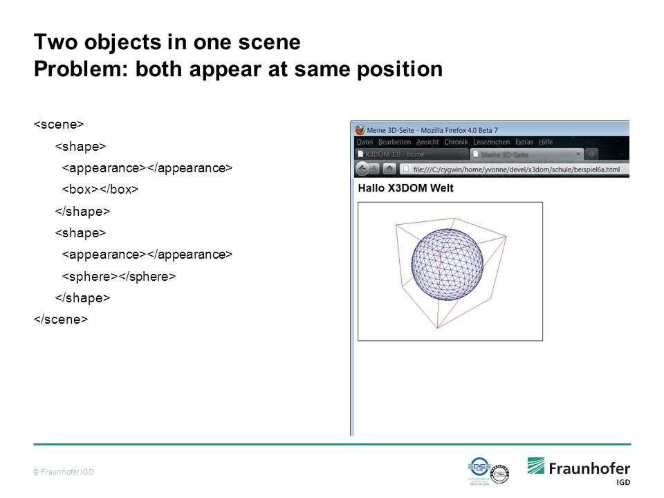 © Fraunhofer IGD Two objects in one scene Problem: both appear at same position