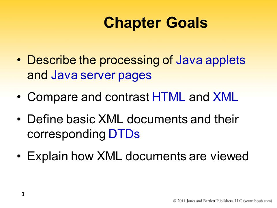3 Chapter Goals Describe the processing of Java applets and Java server pages Compare and contrast HTML and XML Define basic XML documents and their c