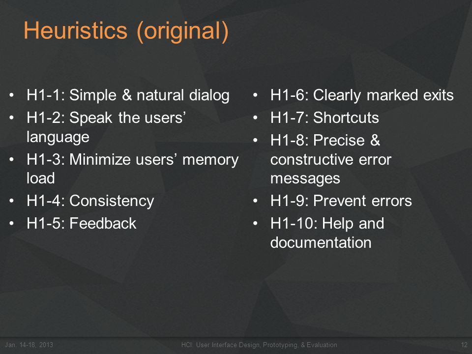 Heuristics (original) H1-1: Simple & natural dialog H1-2: Speak the users' language H1-3: Minimize users' memory load H1-4: Consistency H1-5: Feedback