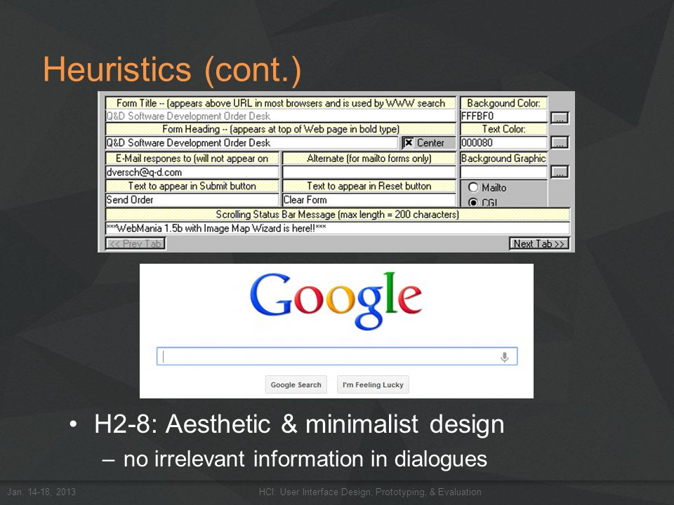 Heuristics (cont.) H2-8: Aesthetic & minimalist design –no irrelevant information in dialogues Jan. 14-18, 2013HCI: User Interface Design, Prototyping