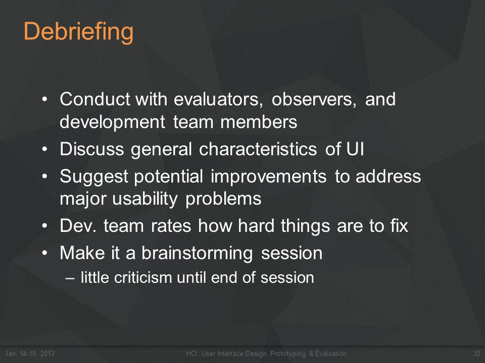 Debriefing Conduct with evaluators, observers, and development team members Discuss general characteristics of UI Suggest potential improvements to ad