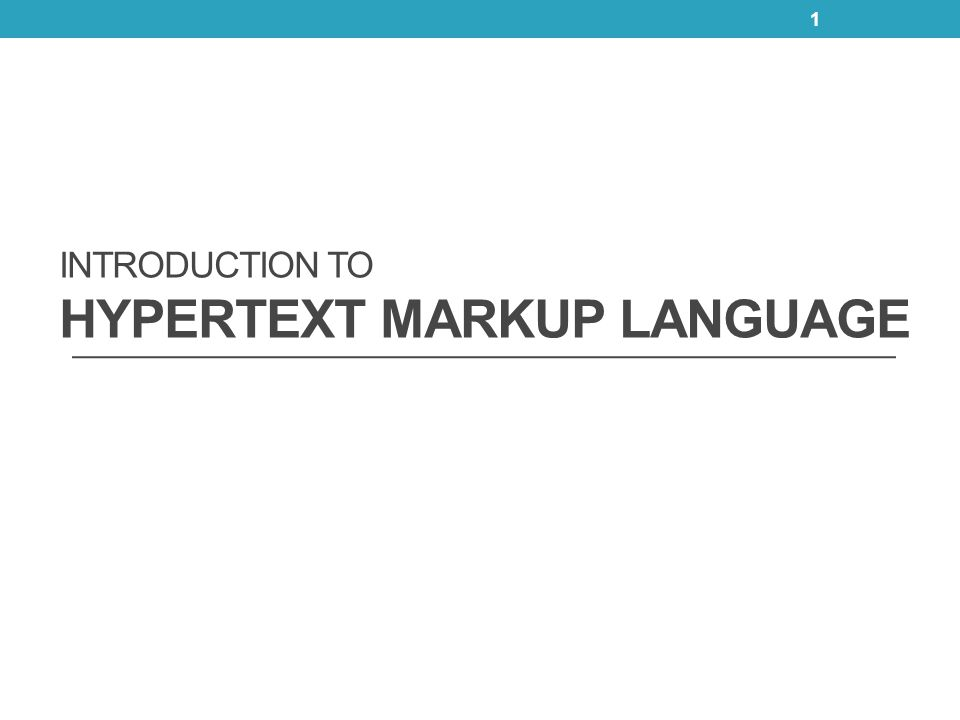 INTRODUCTION TO HYPERTEXT MARKUP LANGUAGE 1