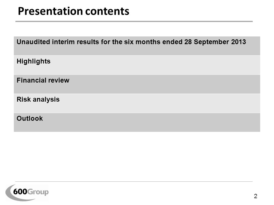 Presentation contents Unaudited interim results for the six months ended 28 September 2013 Highlights Financial review Risk analysis Outlook 2