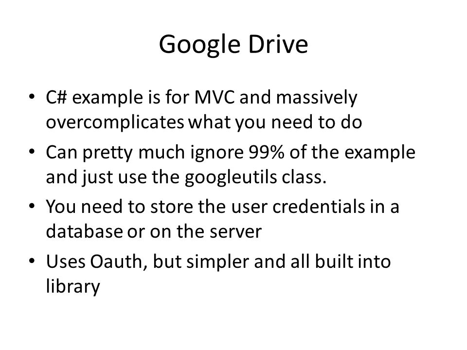 Google Drive C# example is for MVC and massively overcomplicates what you need to do Can pretty much ignore 99% of the example and just use the googleutils class.