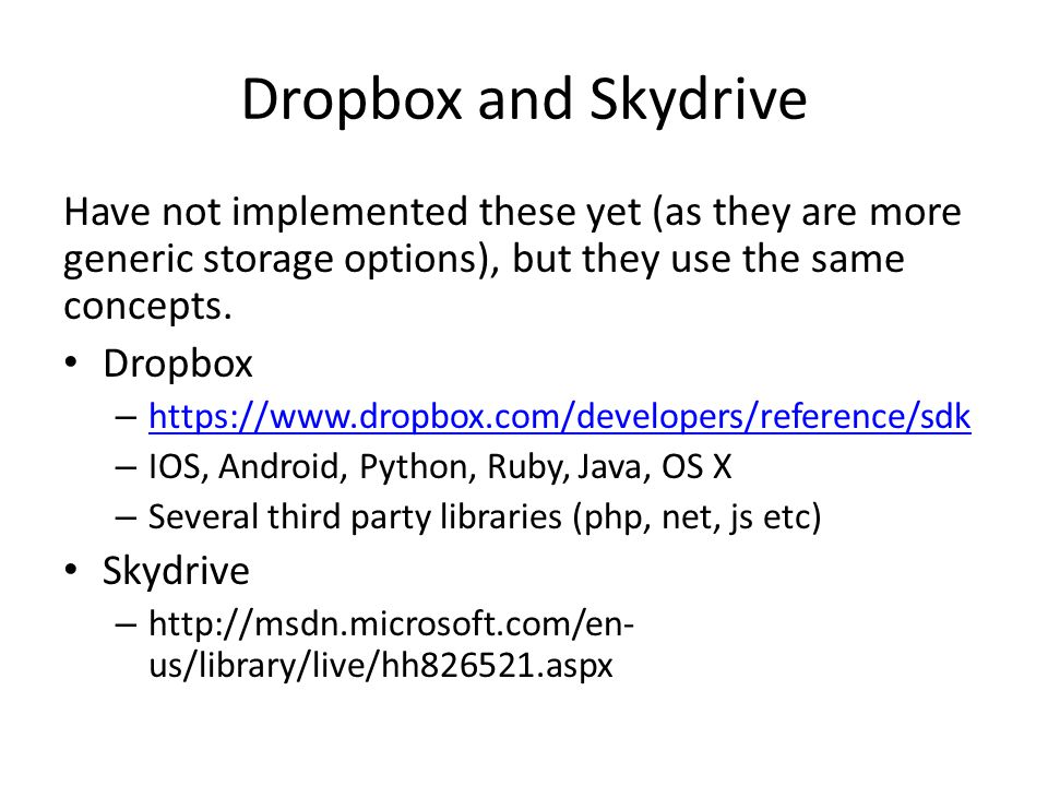 Dropbox and Skydrive Have not implemented these yet (as they are more generic storage options), but they use the same concepts. Dropbox – https://www.
