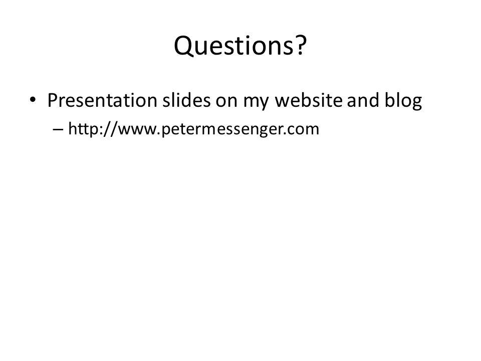 Questions? Presentation slides on my website and blog – http://www.petermessenger.com