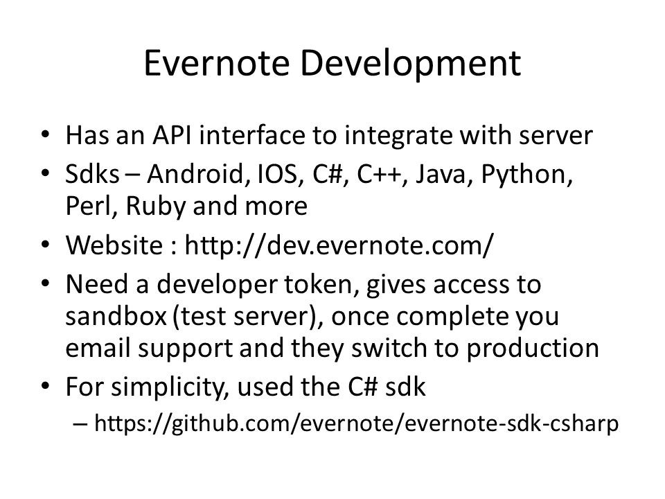 Evernote Development Has an API interface to integrate with server Sdks – Android, IOS, C#, C++, Java, Python, Perl, Ruby and more Website : http://de