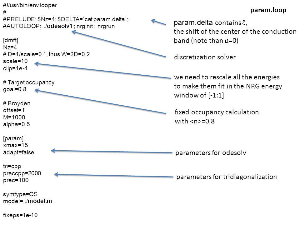 #!/usr/bin/env looper # #PRELUDE: $Nz=4; $DELTA=`cat param.delta`; #AUTOLOOP:../odesolv1 ; nrginit ; nrgrun [dmft] Nz=4 # D=1/scale=0.1, thus W=2D=0.2