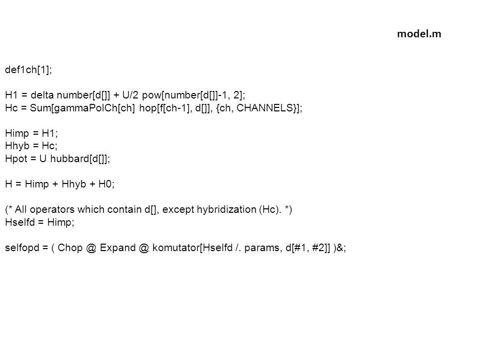 def1ch[1]; H1 = delta number[d[]] + U/2 pow[number[d[]]-1, 2]; Hc = Sum[gammaPolCh[ch] hop[f[ch-1], d[]], {ch, CHANNELS}]; Himp = H1; Hhyb = Hc; Hpot