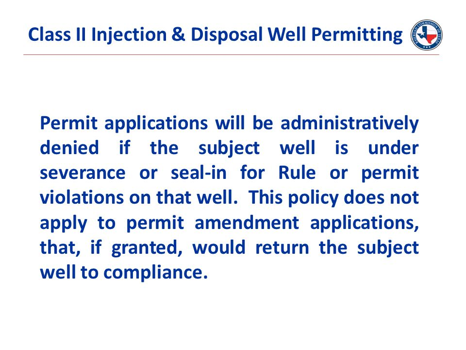 Permit applications will be administratively denied if the subject well is under severance or seal-in for Rule or permit violations on that well. This