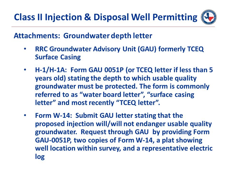 Attachments: Groundwater depth letter RRC Groundwater Advisory Unit (GAU) formerly TCEQ Surface Casing H-1/H-1A: Form GAU 0051P (or TCEQ letter if les