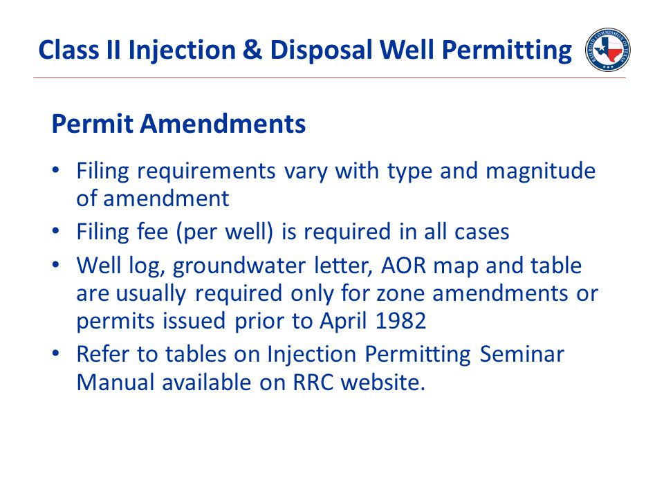 Permit Amendments Filing requirements vary with type and magnitude of amendment Filing fee (per well) is required in all cases Well log, groundwater l