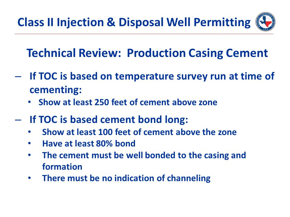 Technical Review: Production Casing Cement – If TOC is based on temperature survey run at time of cementing: Show at least 250 feet of cement above zo