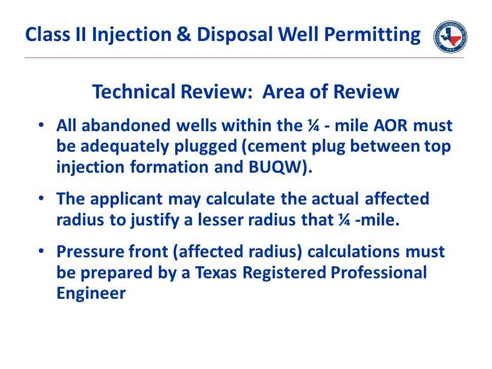 Technical Review: Area of Review All abandoned wells within the ¼ - mile AOR must be adequately plugged (cement plug between top injection formation a