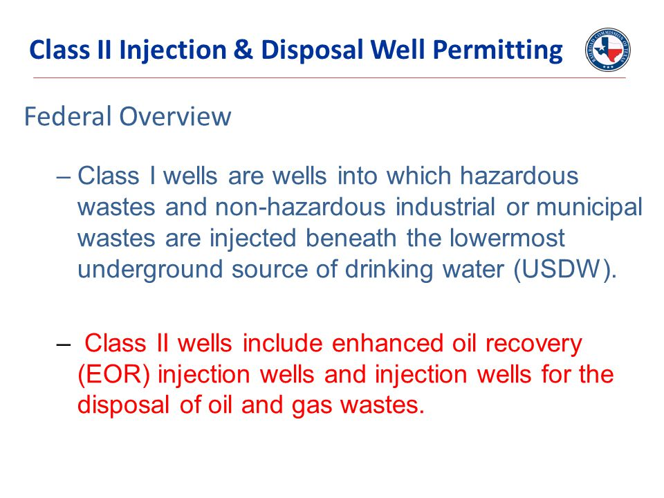 Federal Overview –Class I wells are wells into which hazardous wastes and non-hazardous industrial or municipal wastes are injected beneath the lowermost underground source of drinking water (USDW).