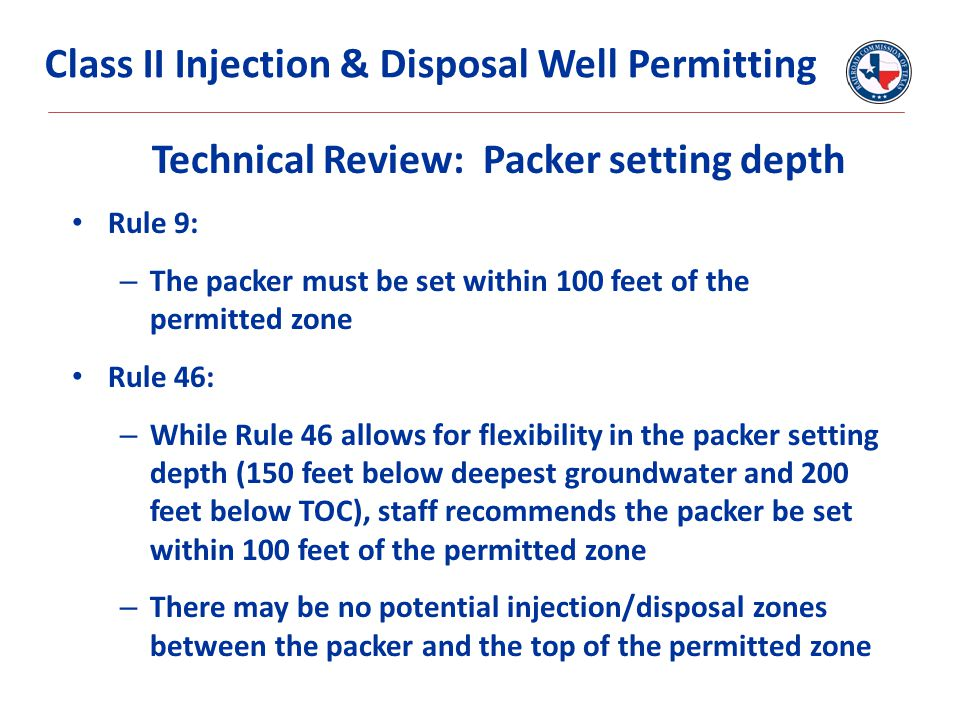 Technical Review: Packer setting depth Rule 9: – The packer must be set within 100 feet of the permitted zone Rule 46: – While Rule 46 allows for flex