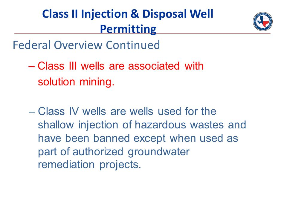 –Class III wells are associated with solution mining. –Class IV wells are wells used for the shallow injection of hazardous wastes and have been banne