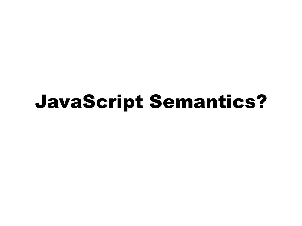 JavaScript Semantics?
