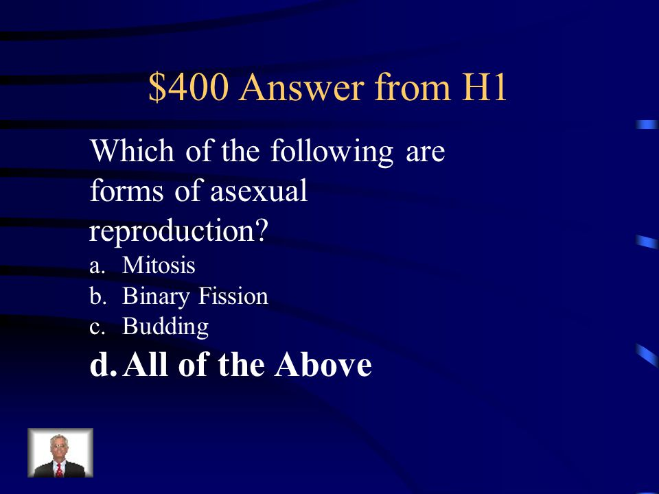 $400 Question from H1 Which of the following are forms of asexual reproduction.