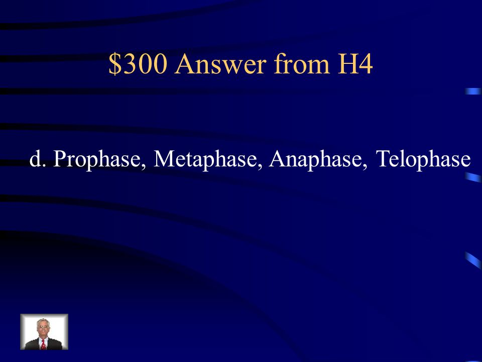 $300 Question from H4 What is the order of the phases of mitosis.