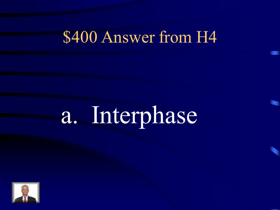 $400 Question from H4 What is the name of the phase where the cell is not dividing.