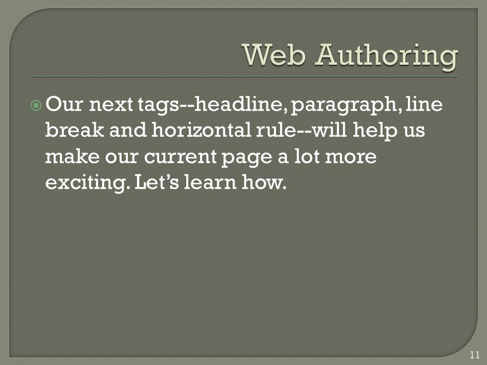  Our next tags--headline, paragraph, line break and horizontal rule--will help us make our current page a lot more exciting.