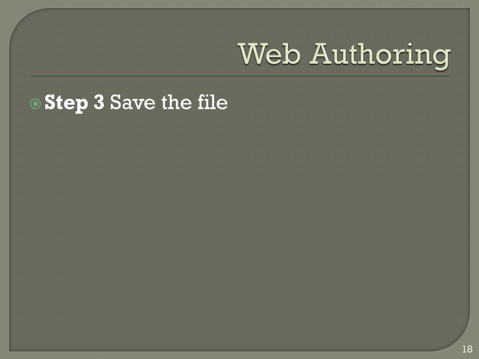  Step 3 Save the file 18