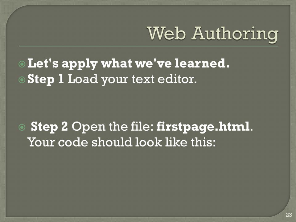  Let s apply what we ve learned.  Step 1 Load your text editor.