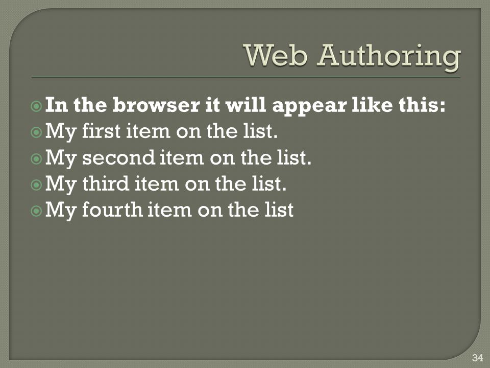  In the browser it will appear like this:  My first item on the list.  My second item on the list.  My third item on the list.  My fourth item on