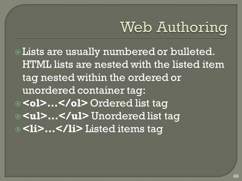  Lists are usually numbered or bulleted. HTML lists are nested with the listed item tag nested within the ordered or unordered container tag:  … Ord