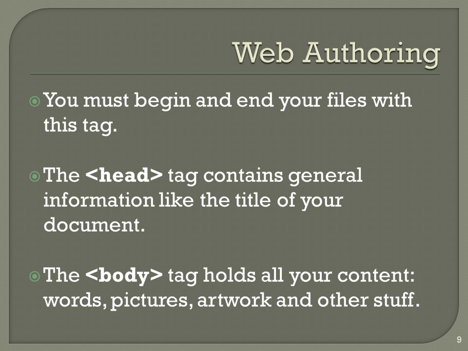  You must begin and end your files with this tag.  The tag contains general information like the title of your document.  The tag holds all your co