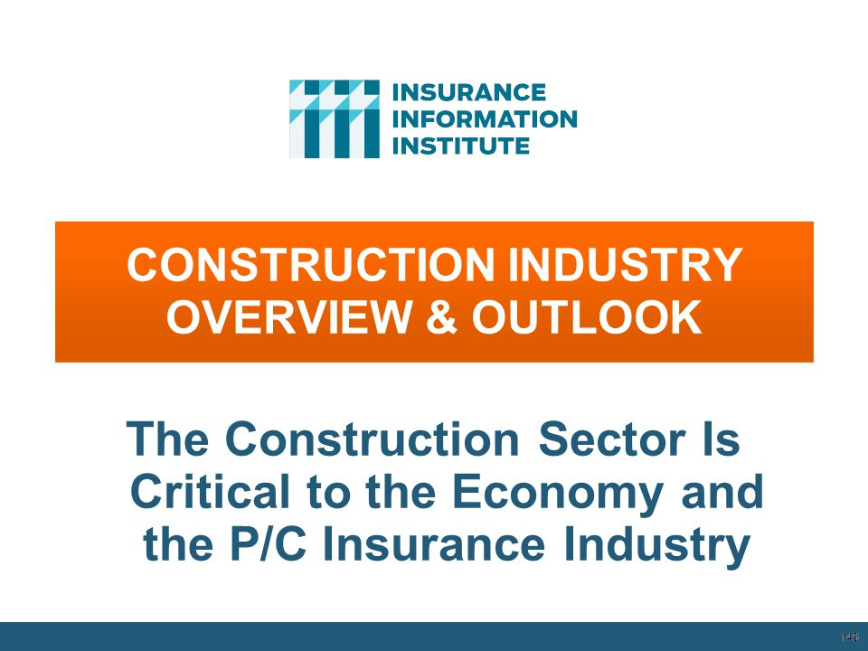 CONSTRUCTION INDUSTRY OVERVIEW & OUTLOOK 149 The Construction Sector Is Critical to the Economy and the P/C Insurance Industry 12/01/09 - 9pm 149