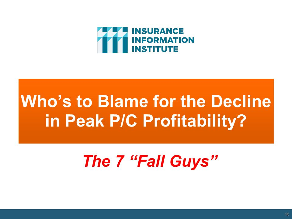 Who's to Blame for the Decline in Peak P/C Profitability? 18 The 7 Fall Guys 12/01/09 - 9pm 18